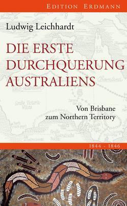 Die erste Durchquerung Australiens von Braumann,  Franz, Leichhardt,  Ludwig