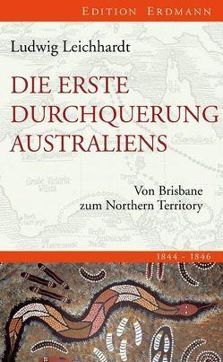 Die erste Durchquerung Australiens von Leichhardt,  Ludwig