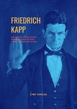 Die erste politische Hinrichtung in den Vereinigten Staaten von Kapp,  Friedrich