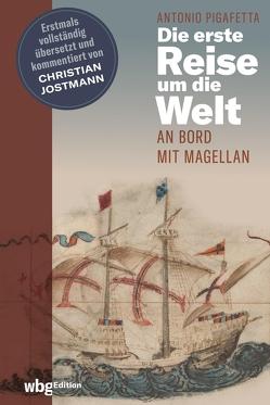 Die erste Reise um die Welt von Jostmann,  Christian, Pigafetta,  Antonio
