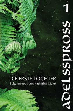 Die Erste Tochter / Adelsspross von Maier,  Katharina
