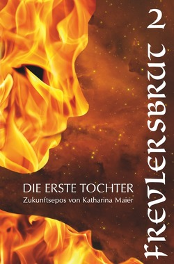 Die Erste Tochter / Frevlersbrut von Maier,  Katharina