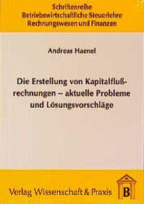 Die Erstellung von Kapitalflussrechnungen – aktuelle Probleme und Lösungsvorschläge von Haenel,  Andreas