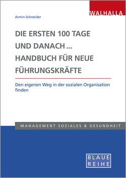 Die ersten 100 Tage und danach. Handbuch für neue Führungskräfte von Schneider,  Armin