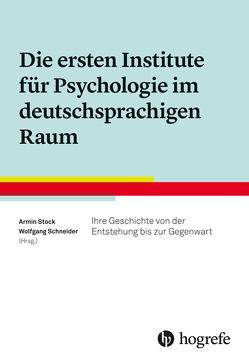 Die ersten Institute für Psychologie im deutschsprachigen Raum von Schneider,  Wolfgang, Stock,  Armin