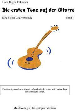 Die ersten Töne auf der Gitarre. Eine kleine Gitarrenschule / Die ersten Töne auf der Gitarre (II) von Eckmeier,  Hans J