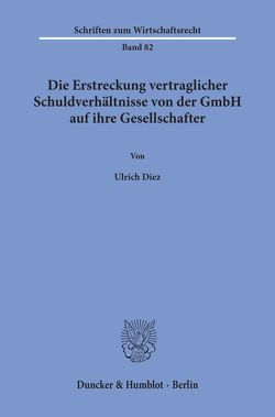 Die Erstreckung vertraglicher Schuldverhältnisse von der GmbH auf ihre Gesellschafter. von Diez,  Ulrich