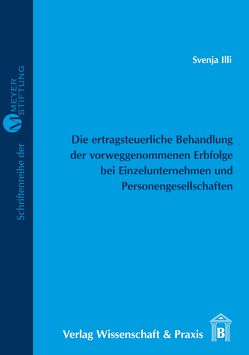 Die ertragsteuerliche Behandlung der vorweggenommenen Erbfolge bei Einzelunternehmen und Personengesellschaften von Illi,  Svenja
