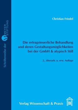Die ertragsteuerliche Behandlung und deren Gestaltungsmöglichkeiten bei der GmbH & atypisch Still. von Friedel,  Christian