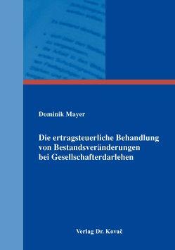 Die ertragsteuerliche Behandlung von Bestandsveränderungen bei Gesellschafterdarlehen von Mayer,  Dominik