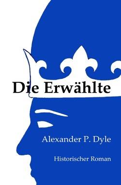 Die Erwählte von Dyle,  Alexander P.