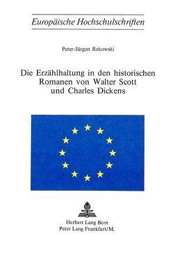 Die Erzählhaltung in den historischen Romanen von Walter Scott und Charles Dickens von Rekowski,  Peter-Jürgen