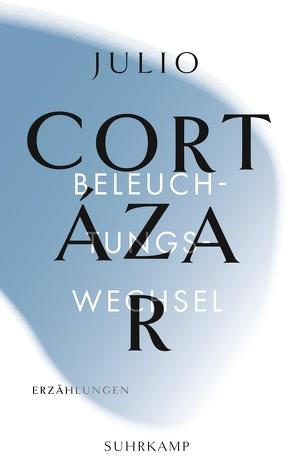 Die Erzählungen. Vier Bände von Cortázar,  Julio, Fries,  Fritz Rudolf, Promies,  Wolfgang, Wittkopf,  Rudolf