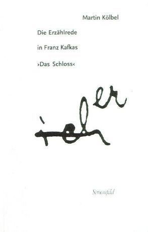 """Die Erzählrede in Franz Kafkas """"Das Schloss"""" von Kölbel,  Martin"""