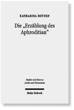 """Die """"Erzählung des Aphroditian"""" von Heyden,  Katharina"""
