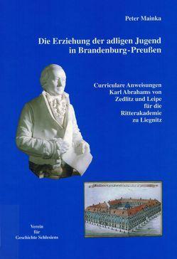 Die Erziehung der adligen Jugend in Brandenburg-Preussen von Mainka,  Peter