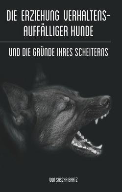 Die Erziehung verhaltensauffälliger Hunde von Bartz,  Sascha