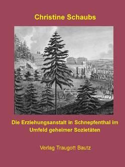 Die Erziehungsanstalt in Schnepfenthal im Umfeld geheimer Sozietäten von Schaubs,  Christine