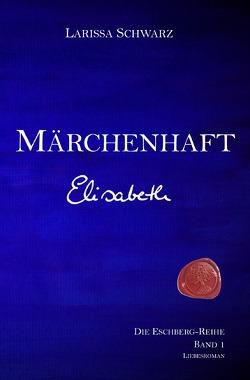 Die Eschberg-Reihe / Märchenhaft – Elisabeth von Schwarz,  Larissa
