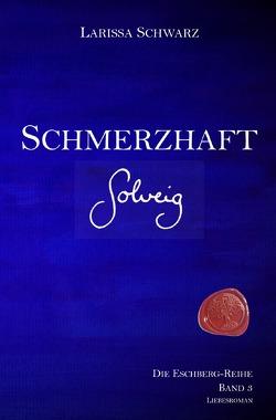 Die Eschberg-Reihe / Schmerzhaft – Solveig von Schwarz,  Larissa