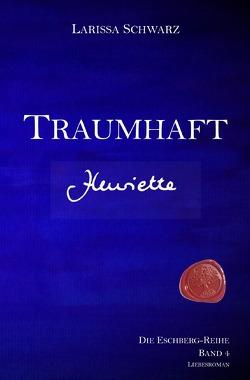Die Eschberg-Reihe / Traumhaft – Henriette von Schwarz,  Larissa