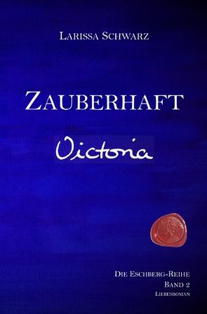 Die Eschberg-Reihe / Zauberhaft – Victoria von Schwarz,  Larissa