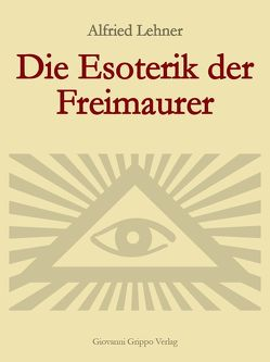 Die Esoterik der Freimaurer von Grippo,  Giovanni, Lehner,  Alfried