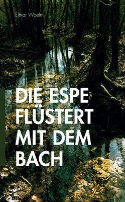 Die Espe flüstert mit dem Bach von Woelm,  Elmar