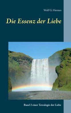 Die Essenz der Liebe von Hermes,  Wolf G.