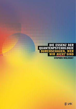 Die Essenz der Quantenpsychologie von Liebl,  Elisabeth, Wolinsky,  Stephen