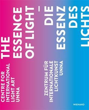 Die Essenz des Lichts von Jochen Stemplewski, John Jaspers, Katrin Osbelt, Michael Schwarz, Peter Lodermeyer, Peter Terium, Regine Anacker, Thomas Deecke, Zentrum für Internationale Lichtkunst Unna
