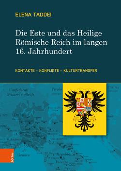 Die Este und das Heilige Römische Reich im langen 16. Jahrhundert von Taddei,  Elena