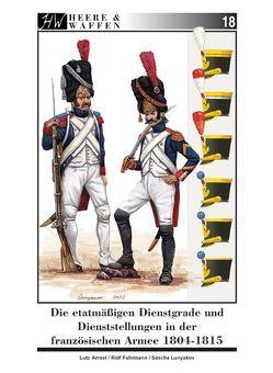 Die etatmäßigen Dienstgrade und Dienststellungen in der französischen Armee 1804-1815 von Amsel,  Lutz, Fuhrmann,  Rolf, Lunyakov,  Sascha