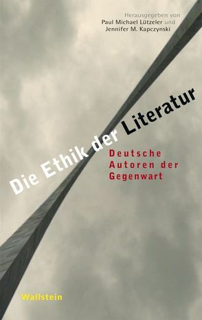 Die Ethik der Literatur von Kapczynski,  Jennifer M., Lützeler,  Paul-Michael