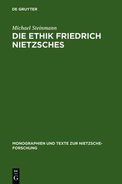 Die Ethik Friedrich Nietzsches von Steinmann,  Michael