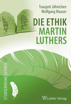 Die Ethik Martin Luthers von Jähnichen,  Traugott, Maaser,  Wolfgang