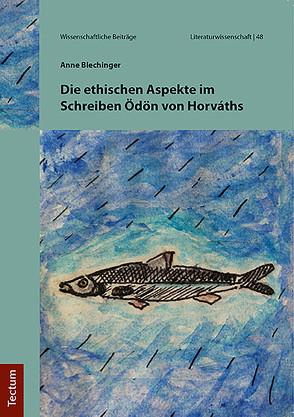 Die ethischen Aspekte im Schreiben Ödön von Horváths von Blechinger,  Anne