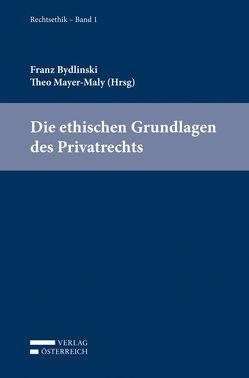 Die ethischen Grundlagen des Privatrechts von Behrends,  Okko, Bydlinski,  Franz, Mayer-Maly,  Theo