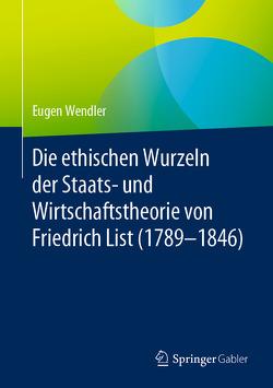 Die ethischen Wurzeln der Staats- und Wirtschaftstheorie von Friedrich List (1789-1846) von Wendler,  Eugen
