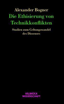 Die Ethisierung von Technikkonflikten von Bogner,  Alexander