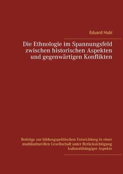 Die Ethnologie im Spannungsfeld zwischen historischen Aspekten und gegenwärtigen Konflikten von Hubl,  Eduard