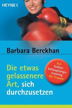 Die etwas gelassenere Art, sich durchzusetzen von Berckhan,  Barbara