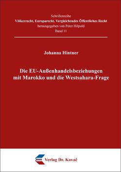 Die EU-Außenhandelsbeziehungen mit Marokko und die Westsahara-Frage von Hintner,  Johanna