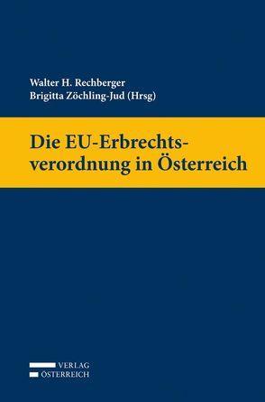 Die EU-Erbrechtsverordnung in Österreich von Rechberger,  Walter, Zöchling-Jud,  Brigitta