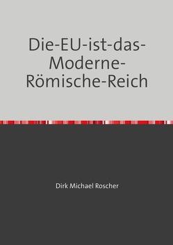 Die-EU-ist-das-Moderne-Römische-Reich von Roscher,  Dr. Michael
