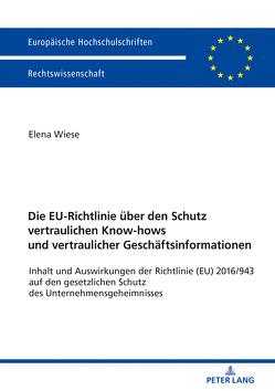 Die EU-Richtlinie über den Schutz vertraulichen Know-hows und vertraulicher Geschäftsinformationen von Wiese,  Elena