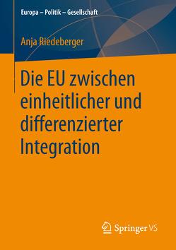 Die EU zwischen einheitlicher und differenzierter Integration von Riedeberger,  Anja