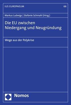 Die EU zwischen Niedergang und Neugründung von Ludwigs,  Markus, Schmahl,  Stefanie