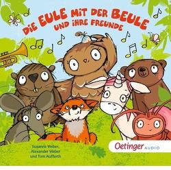Die Eule mit der Beule und ihre Freunde Liederalbum von Auffarth,  Tom, Jacobs,  Tanja, Weber,  Alexander, Weber,  Susanne