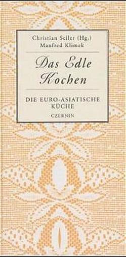 Die euro-asiatische Küche von Klimek,  Manfred, Seiler,  Christian